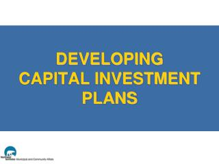 DEVELOPING CAPITAL INVESTMENT PLANS