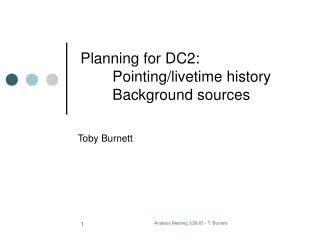 Planning for DC2: 	Pointing/livetime history 	Background sources