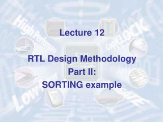 Lecture 12 RTL Design Methodology Part II: SORTING example