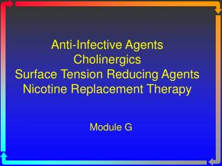 Anti-Infective Agents Cholinergics Surface Tension Reducing Agents Nicotine Replacement Therapy