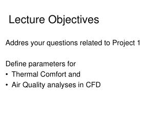 Addres your questions related to Project 1 Define parameters for  Thermal Comfort and