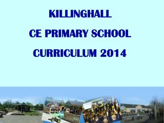 KILLINGHALL  CE PRIMARY SCHOOL CURRICULUM 2014