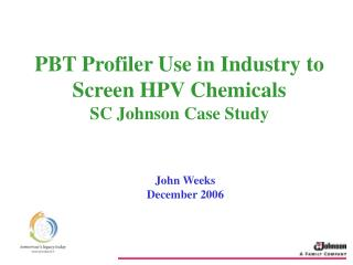PBT Profiler Use in Industry to Screen HPV Chemicals  SC Johnson Case Study