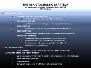 THE RSK STOCHASTIC STRATEGY An Automated Strategy for Trading the Emini S&P 500 Main Features
