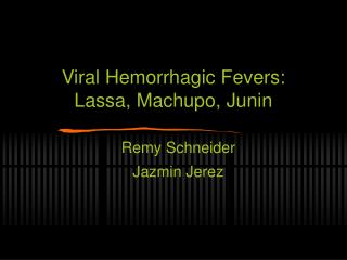 Viral Hemorrhagic Fevers: Lassa, Machupo, Junin