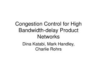 Congestion Control for High Bandwidth-delay Product Networks