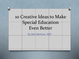 10 Creative Ideas to Make Special Education Even Better