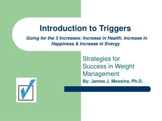 Introduction to Triggers  Going for the 3 Increases: Increase in Health, Increase in Happiness  Increase in Energy