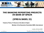 THE BANKING REPORTING PROJECTS  IN BANK OF SPAIN   IFRS  BASEL II