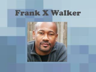 Frank X Walker