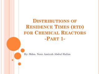 Distributions of Residence Times (rtd) for Chemical Reactors -Part 1-