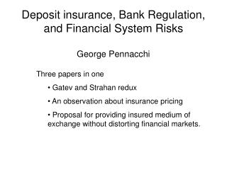 Deposit insurance, Bank Regulation, and Financial System Risks George Pennacchi