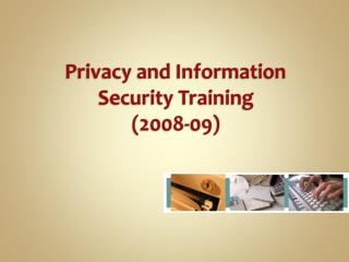 Privacy and Information Security Training (2008-09)