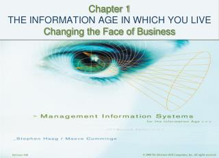 Chapter 1 THE INFORMATION AGE IN WHICH YOU LIVE Changing the Face of Business