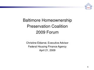 Baltimore Homeownership  Preservation Coalition  2009 Forum  Christine Eldarrat, Executive Advisor Federal Housing Finan
