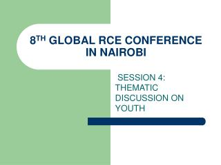 8 TH  GLOBAL RCE CONFERENCE IN NAIROBI