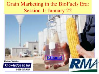 Grain Marketing in the BioFuels Era: Session 1: January 22