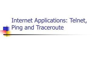 Internet Applications: Telnet, Ping and Traceroute