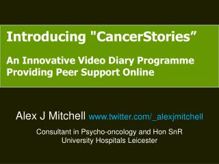 "Introducing "" CancerStories ""  An Innovative Video Diary Programme Providing Peer Support Online"