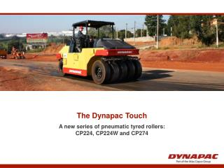 The Dynapac Touch A new series of pneumatic tyred rollers: CP224, CP224W and CP274