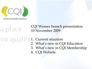 CQI Wessex branch presentation 10 November 2009 Current situation What's new in CQI Education