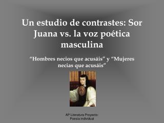 Un estudio de contrastes: Sor Juana vs. la voz poética masculina