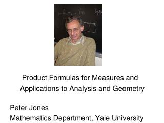 Product Formulas for Measures and      Applications to Analysis and Geometry Peter Jones