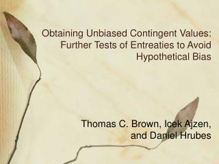 Obtaining Unbiased Contingent Values: Further Tests of Entreaties to Avoid Hypothetical Bias