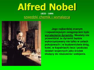 Alfred Nobel 1833 - 1896 szwedzki chemik i wynalazca