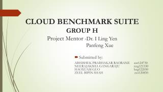 CLOUD BENCHMARK SUITE GROUP H  Project Mentor  - Dr.  I Ling Yen Panfeng Xue