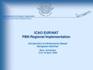 ICAO EUR/NAT PBN Regional  Implementation
