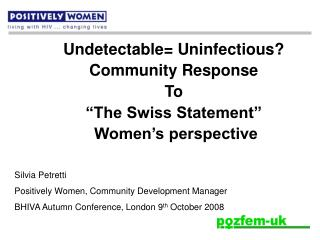 "Undetectable= Uninfectious?  Community Response To ""The Swiss Statement""  Women's perspective"
