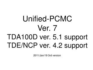 Unified-PCMC Ver. 7 TDA100D ver. 5.1 support TDE/NCP ver. 4.2 support