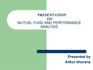 PRESENTATION  ON MUTUAL FUND AND PERFORMANCE ANALYSIS