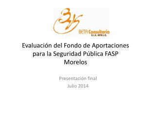 Evaluación del Fondo de Aportaciones para la Seguridad Pública FASP  Morelos