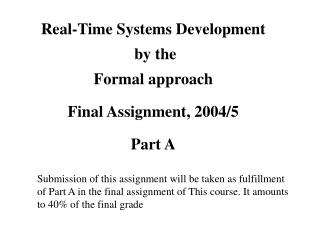 Real-Time Systems Development  by the  Formal approach Final Assignment, 2004/5 Part A