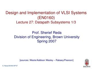 Design and Implementation of VLSI Systems (EN0160) Lecture 27: Datapath Subsystems 1/3