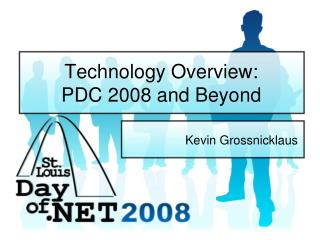 Technology Overview:  PDC 2008 and Beyond