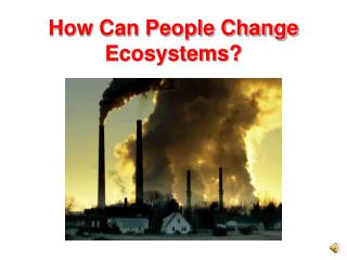 How Can People Change Ecosystems?