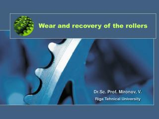 Wear and recovery of the rollers