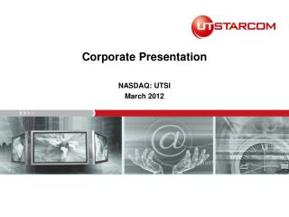 Corporate Presentation NASDAQ: UTSI March 2012