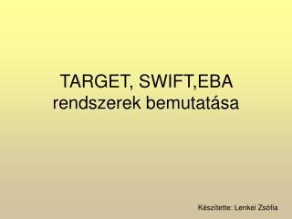TARGET, SWIFT,EBA rendszerek bemutatása