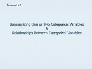 Summarizing One or Two Categorical Variables  & Relationships Between Categorical Variables