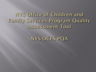 NYS Office of Children and Family Services Program Quality Assessment Tool  NYS-OCFS PQA