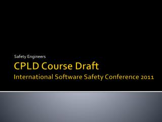 CPLD Course Draft International Software Safety Conference 2011