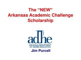 The �NEW� Arkansas Academic Challenge Scholarship