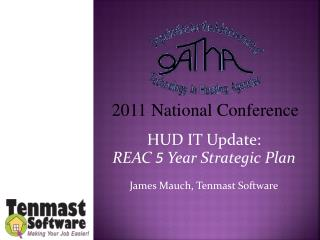 HUD IT Update: REAC  5  Year Strategic Plan James Mauch,  Tenmast  Software