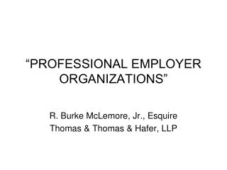 """PROFESSIONAL EMPLOYER ORGANIZATIONS"""