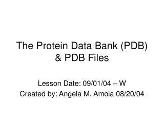 The Protein Data Bank (PDB) & PDB Files