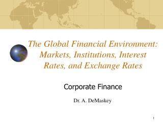 The Global Financial Environment: Markets, Institutions, Interest Rates, and Exchange Rates